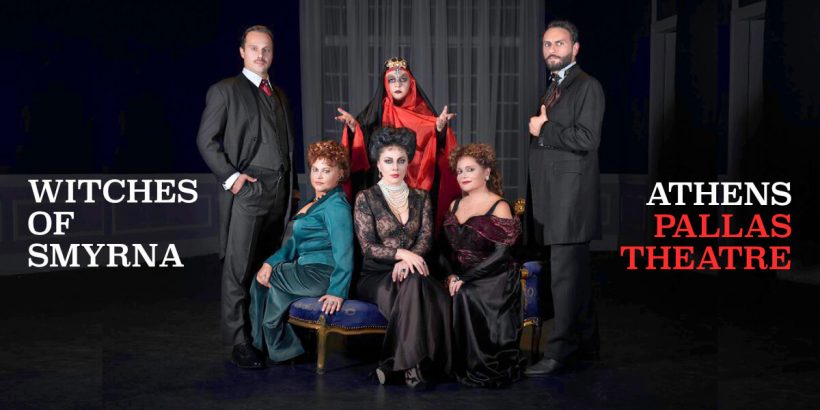 WITCHES OF SMYRNA Pallas Theatre Athens